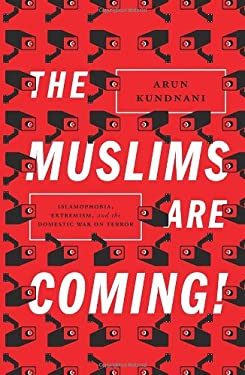 The Muslims are Coming: Islamophobia, Extremism, and the Domestic War on Terror 9781781681596