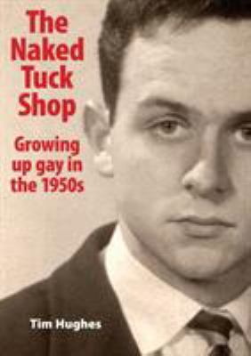 The Naked Tuck Shop - Growing up gay in the 1950s