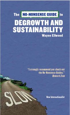 The No-Nonsense Guide to Degrowth and Sustainability 9781780261232