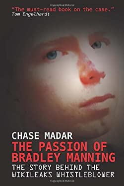 The Passion of Bradley Manning: The Story of the Suspect Behind the Largest Security Breach in Us History 9781781680698