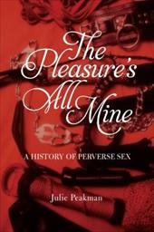 The Pleasure's All Mine: A History of Perverse Sex 21012084