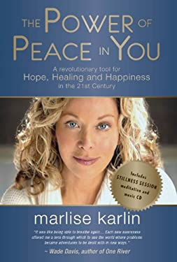 The Power of Peace in You: A Revolutionary Tool for Hope, Healing and Happiness in the 21st Century 9781780283821