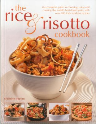 The Rice & Risotto Cookbook: The Complete Guide to Choosing, Using and Cooking the World's Best-Loved Grain, with Over 200 Truly Fabulous Recipes 9781780191867