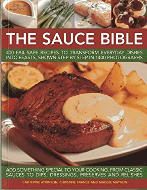 The Sauce Book: 400 Fail-Safe Recipes to Transform Everyday Dishes Into Feasts, Shown Step by Step in 1400 Photographs 9781780192215