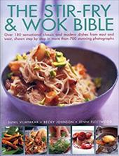The Stir-Fry & Wok Bible: Over 180 Sensational Classic and Modern Dishes from East and West, Shown Step-By-Step in More Than 700 S 19289653