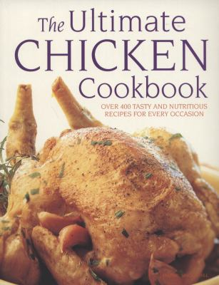 The Ultimate Chicken Cookbook: Over 400 Tasty and Nutritious Recipes for Every Occassion 9781780190716