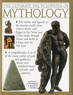 The Ultimate Encyclopedia of Mythology: The Myths and Legends of the Ancient Worlds, from Greece, Rome and Egypt to the Norse and Celtic Lands, Throug 9781780191881