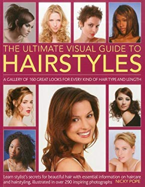 The Ultimate Visual Guide to Hairstyles: A Gallery of 160 Great Looks for Every Kind of Hair Type and Length with Essential Information on Haircare an 9781780190273