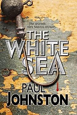 The White Sea: A contemporary thriller set in Greece starring private investigator Alex Mavros 9781780290676