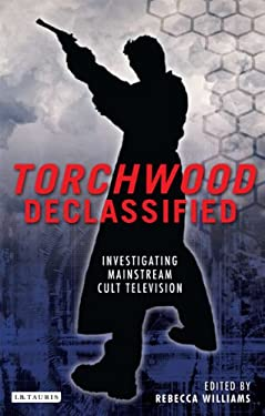 Torchwood Declassified: Investigating Mainstream Cult Television 9781780761787