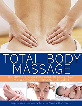 Total Body Massage: The Complete Illustrated Guide to Expert Head, Face, Body and Foot Massage Techniques 9781780190600