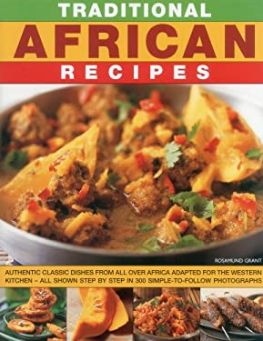 Traditional African Recipes: 70 Authentic Dishes from All Over Africa Adapted for the Western Kitchen - All Shown Step by Step in 300 Simple-To-Fol 9781780191966
