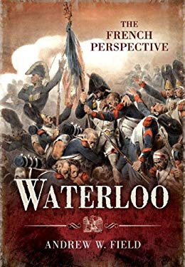 Waterloo: The French Perspective 9781781590430