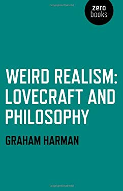 Weird Realism: Lovecraft and Philosophy 9781780992525