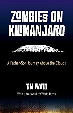 Zombies on Kilimanjaro: A Father-Son Journey Above the Clouds 9781780993393