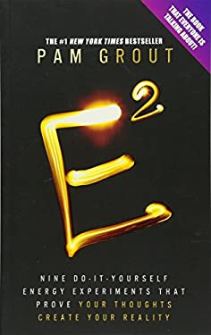 e-squared: Nine Do-it-yourself Energy Experiments That Prove Your Thoughts Create Your Reality 9781781803066