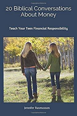 20 Biblical Conversations About Money: Teach Your Teen Financial Responsibility