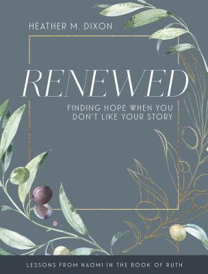 Renewed - Women's Bible Study Participant Workbook with Leader Helps: Finding Hope When You Dont Like Your Story