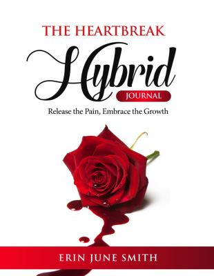 The Heartbreak Hybrid Journal: Release the Pain, Embrace the Growth