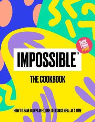 Impossible: The Cookbook: How to Save Our Planet, One Delicious Meal at a Time