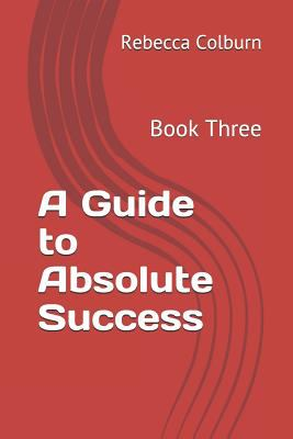 A Guide to Absolute Success: Book Three