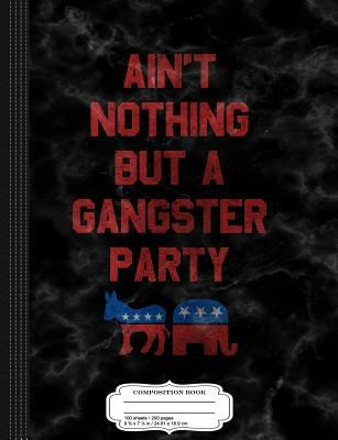 Ain't Nothing But a Gangsta Party Funny Independent Composition Notebook: College Ruled 9 x 7 100 Sheets 200 Pages For Writing