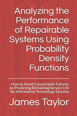Analyzing the Performance of Repairable Systems Using Probability Density Functions: How to Avoid Catastrophic Failures by Predicting Remaining Servic