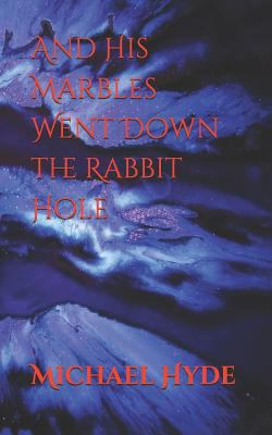 And His Marbles Went Down the Rabbit Hole