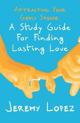 Attracting Your Godly Spouse:  A Study Guide for Finding Lasting Love