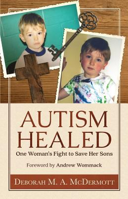 Autism Healed: One Woman's Fight to Save Her Sons