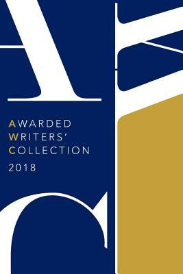 Awarded Writers Collection 2018: Winning Works from the AWC 2018 Literary Competition
