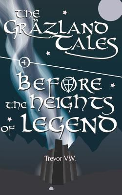 Before the Heights of Legend: The Grzland Tales: Book 4 (Histories of the Vale)