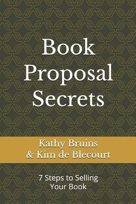 Book Proposal Secrets: 7 Steps to Selling Your Book