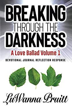 Breaking Through The Darkness: A Love Ballad Volume 1