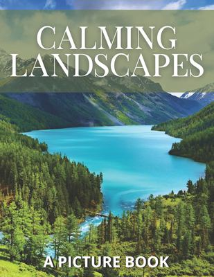 Calming Landscapes: A Picture Book: A Thoughtful and Calming Gift for Dementia and Alzheimers Patients to Look at and Read | Large Print Activities ..