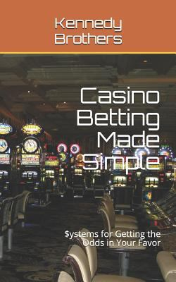 Casino Betting Made Simple: Systems for Getting the Odds in Your Favor