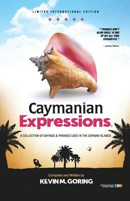 Caymanian Expressions: A collection of sayings and phrases used in the Cayman Islands