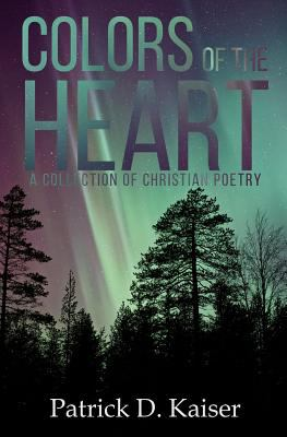 Colors of the Heart: A Collection of Christian Poetry