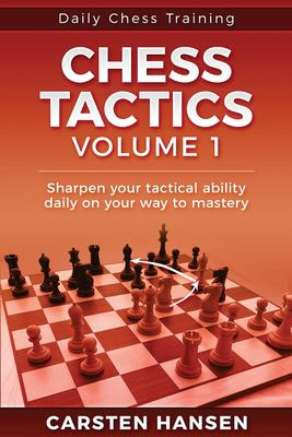 Daily Chess Tactics Training - Volume 1: 404 Puzzles to Improve Your Tactical Vision