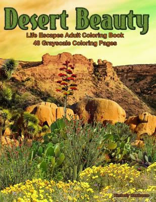 Desert Beauty: Life Escapes Adult Coloring Books 48 grayscale coloring pages of South West Desert Scenes, Cactus, Grand Canyon, Painted Desert, Native