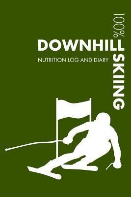Downhill Skiing Sports Nutrition Journal: Daily Downhill Skiing Nutrition Log and Diary For Skier and Coach