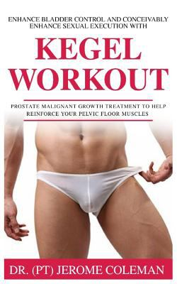 ENHANCE BLADDER CONTROL AND CONCEIVABLY ENHANCE SEXUAL EXECUTION WITH KEGEL WORK OUT: Prostate malignant growth treatment to help reinforce your pelvi