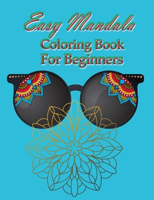 Easy mandala coloring book for beginner: Large mandala coloring book size 8.5*11 inch. for beginners, adults and seniors.
