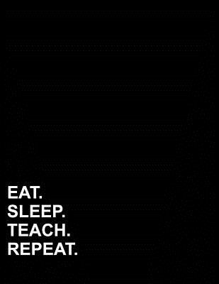 Eat Sleep Teach Repeat: Graph Paper Notebook: 1/2 Inch Squares, Blank Graphing Paper with Borders (Graph Paper Notebook: 1/2 Inch Squares With Border)