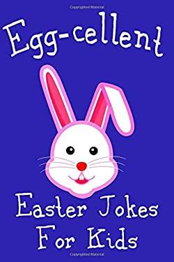 Egg-cellent Easter Jokes For Kids: Cute Basket Stuffer For Boys and Girls Cheap Easter Gift Idea