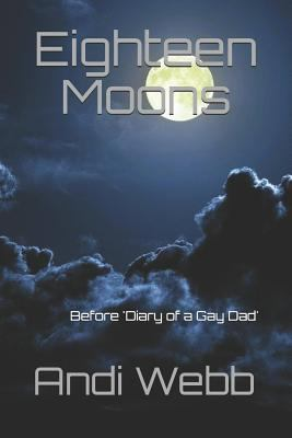 Eighteen Moons: Before 'Diary of a Gay Dad'