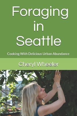 Foraging in Seattle: Cooking With Delicious Urban Abundance (Super Half Mini Tomes for Foodies)