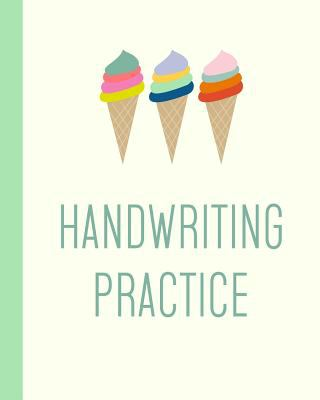 "Handwriting Practice: Cute 8 x 10"" Notebook for Kids with a Fun Ice Cream Cone Cover and 108 Pages of Handwriting Paper for PreK to 3rd Grade"