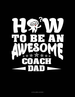 How To Be An Awesome Coach Dad: 4 Column Ledger