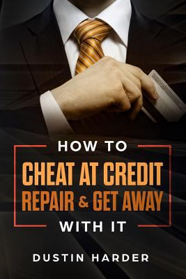 How To Cheat At Credit Repair & Get Away With It (Volume)